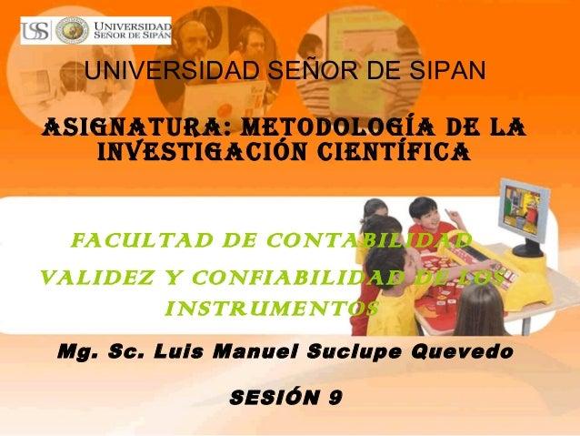 UNIVERSIDAD SEÑOR DE SIPAN ASIGNATURA: METODOLOGÍA DE LA INVESTIGACIÓN CIENTÍFICA FACULTAD DE CONTABILIDAD VALIDEZ Y CONFI...