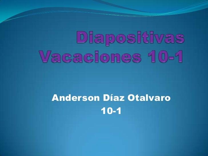 Diapositivas Vacaciones 10-1<br />Anderson Díaz Otalvaro<br />10-1 <br />