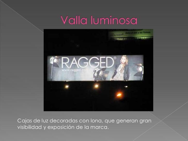 Valla luminosa<br />Cajas de luz decoradas con lona, que generan gran visibilidad y exposición de la marca.<br />