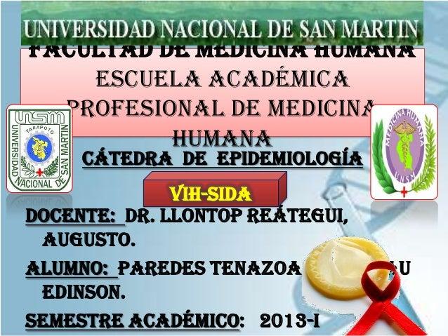FACULTAD DE MEDICINA HUMANA Escuela Académica Profesional de Medicina Humana CÁTEDRA DE EPIDEMIOLOGÍA  VIH-SIDA Docente: D...