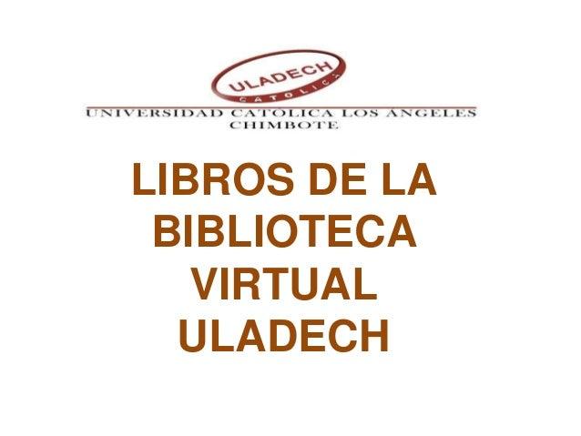 LIBROS DE LA BIBLIOTECA VIRTUAL ULADECH