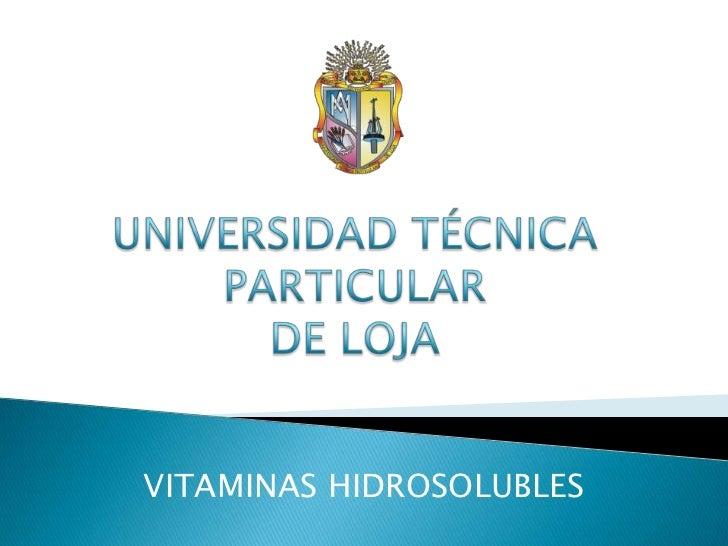 UNIVERSIDAD TÉCNICA PARTICULARDE LOJA <br />VITAMINAS HIDROSOLUBLES<br />