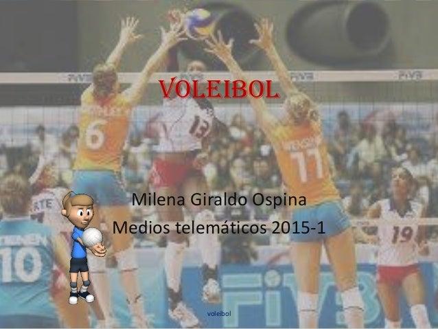 VOLEIBOL Milena Giraldo Ospina Medios telemáticos 2015-1 voleibol