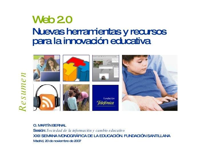 Web 2.0 Nuevas herramientas y recursos para la innovación educativa O. MARTÍN BERNAL Sesión:  Sociedad de la información y...