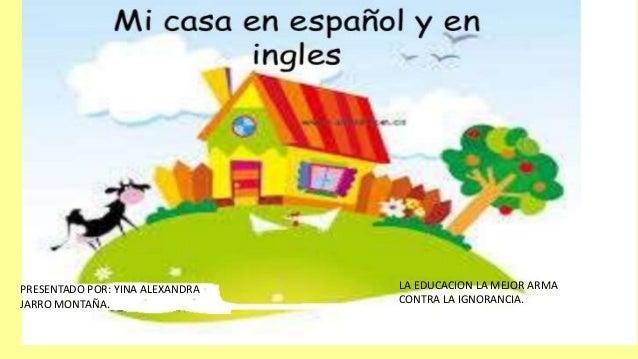 PRESENTADO POR: YINA ALEXANDRA JARRO MONTAÑA. LA EDUCACION LA MEJOR ARMA CONTRA LA IGNORANCIA.