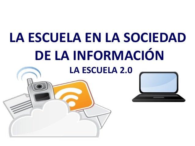 LA ESCUELA EN LA SOCIEDAD DE LA INFORMACIÓN LA ESCUELA 2.0