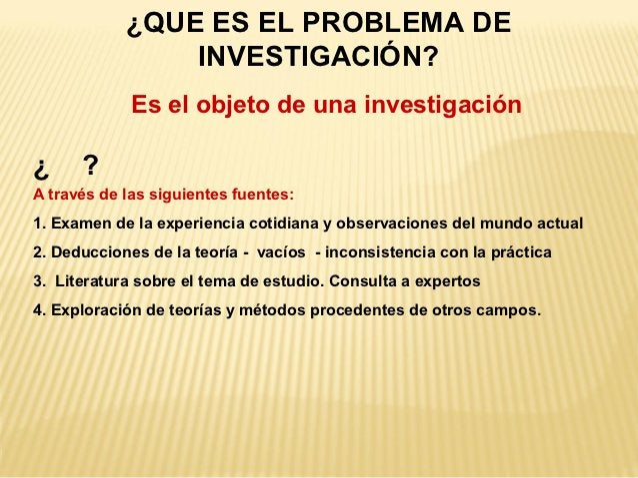 ¿QUE ES EL PROBLEMA DE                INVESTIGACIÓN?             Es el objeto de una investigación¿     ?A través de las s...