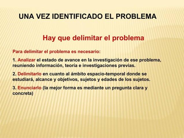 UNA VEZ IDENTIFICADO EL PROBLEMA             Hay que delimitar el problemaPara delimitar el problema es necesario:1. Anali...