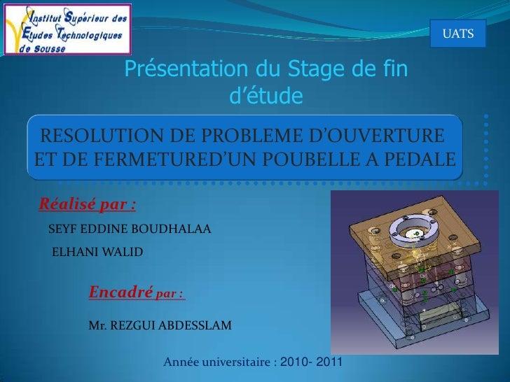 UATS           Présentation du Stage de fin                     d'étude RESOLUTION DE PROBLEME D'OUVERTUREET DE FERMETURED...