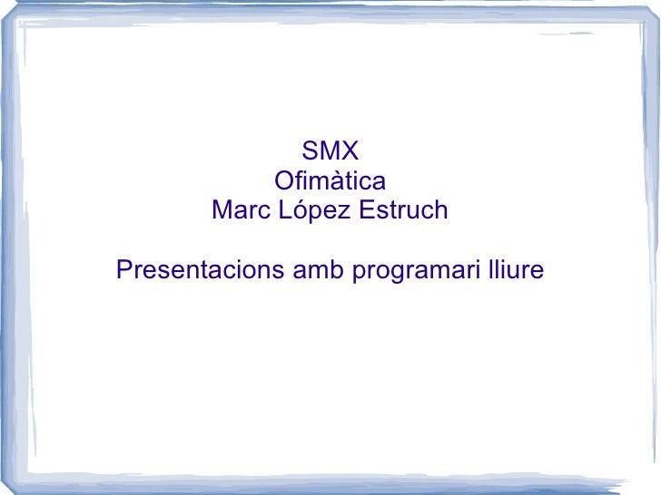 SMX Ofimàtica Marc López Estruch Presentacions amb programari lliure