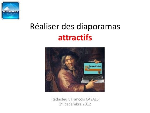 Réaliser des diaporamas        attractifs     Rédacteur: François CAZALS         1er décembre 2012