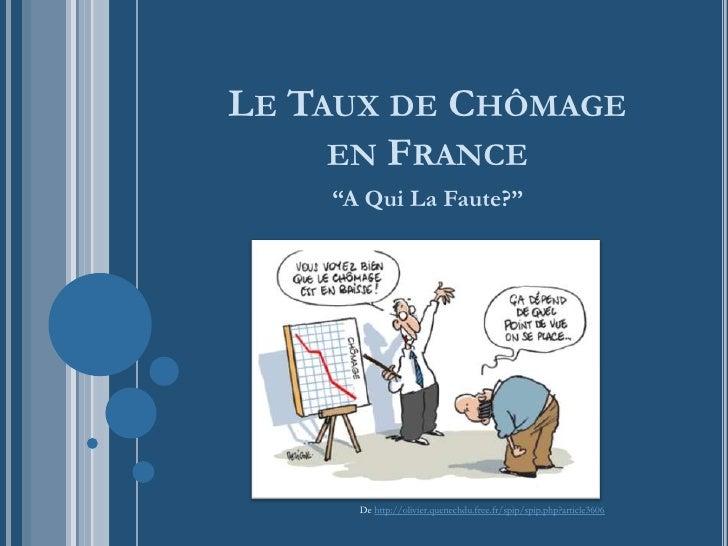 """Le Taux de Chômageen France<br />""""A Qui La Faute?""""<br />De http://olivier.quenechdu.free.fr/spip/spip.php?article3606<br />"""