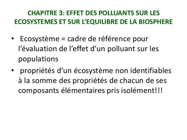 CHAPITRE 3: EFFET DES POLLUANTS SUR LES ECOSYSTEMES ET SUR L'EQUILIBRE DE LA BIOSPHERE  • Ecosystème = cadre de référence ...