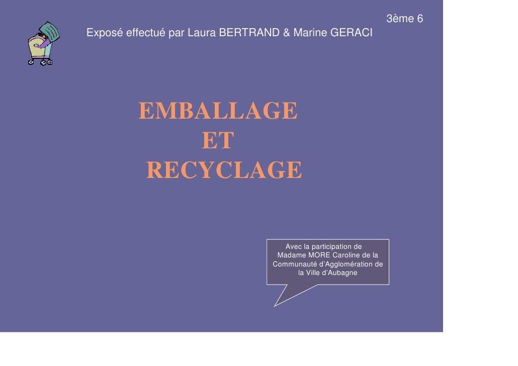 3ème 6Exposé effectué par Laura BERTRAND & Marine GERACI         EMBALLAGE            ET         RECYCLAGE                ...