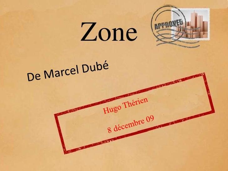 Zone<br />De Marcel Dubé<br />Hugo Thérien<br /> 8 décembre 09<br />