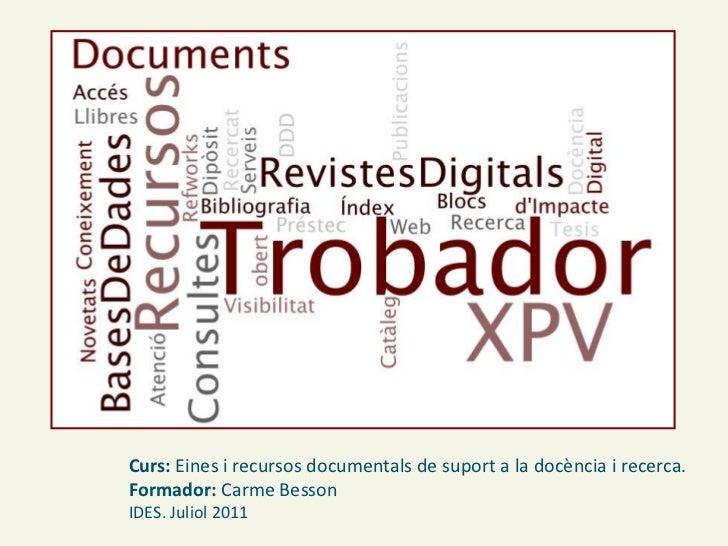 Curs: Eines i recursos documentals de suport a la docència i recerca. <br />Formador: Carme Besson<br />IDES. Juliol 2011<...