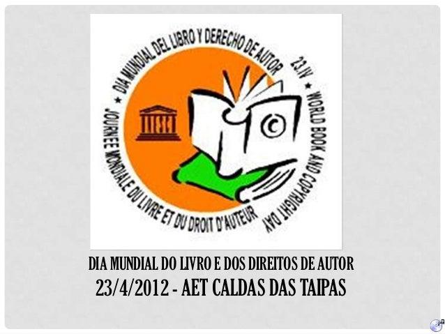 DIA MUNDIAL DO LIVRO E DOS DIREITOS DE AUTOR 23/4/2012 - AET CALDAS DAS TAIPAS