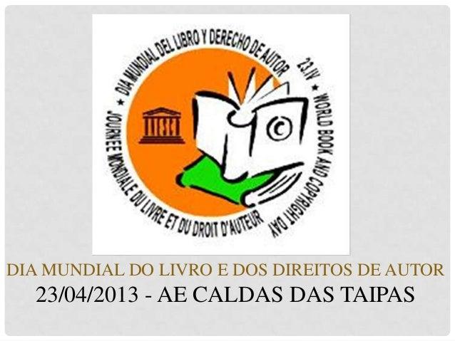 DIA MUNDIAL DO LIVRO E DOS DIREITOS DE AUTOR23/04/2013 - AE CALDAS DAS TAIPAS