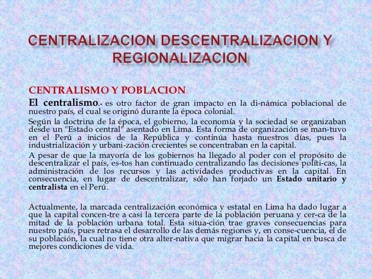 CENTRALISMO Y POBLACION.El centralismo.- es otro factor de gran        impacto en la di-námica poblacional denuestro país,...