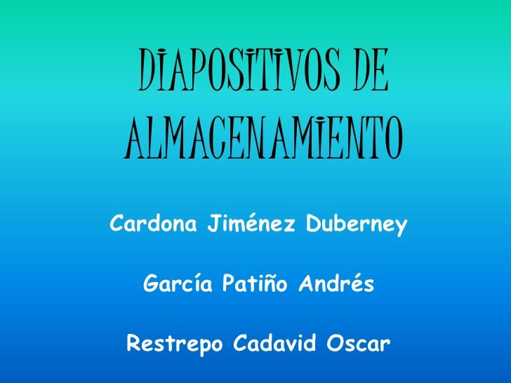 DIAPOSITIVOS DE ALMACENAMIENTOCardona Jiménez Duberney  García Patiño Andrés Restrepo Cadavid Oscar