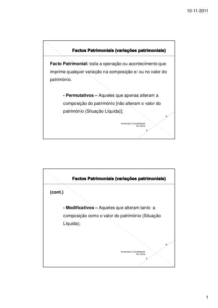 10-11-2011Facto Patrimonial: toda a operação ou acontecimento queimprime qualquer variação na composição e/ ou no valor do...