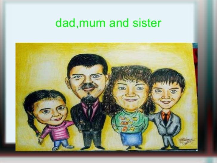 dad,mum and sister