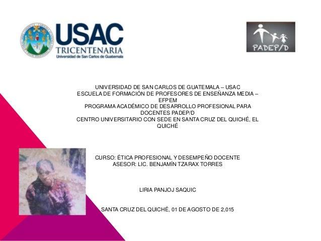 UNIVERSIDAD DE SAN CARLOS DE GUATEMALA – USAC ESCUELA DE FORMACIÓN DE PROFESORES DE ENSEÑANZA MEDIA – EFPEM PROGRAMA ACADÉ...