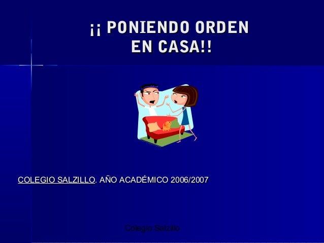 ¡¡ PONIENDO ORDEN EN CASA!!  COLEGIO SALZILLO. AÑO ACADÉMICO 2006/2007  Colegio Salzillo