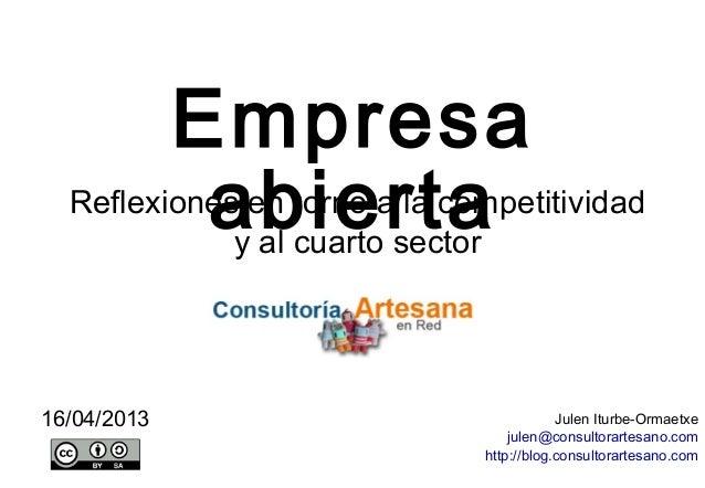 Empresa           abierta  Reflexiones en torno a la competitividad             y al cuarto sector16/04/2013              ...