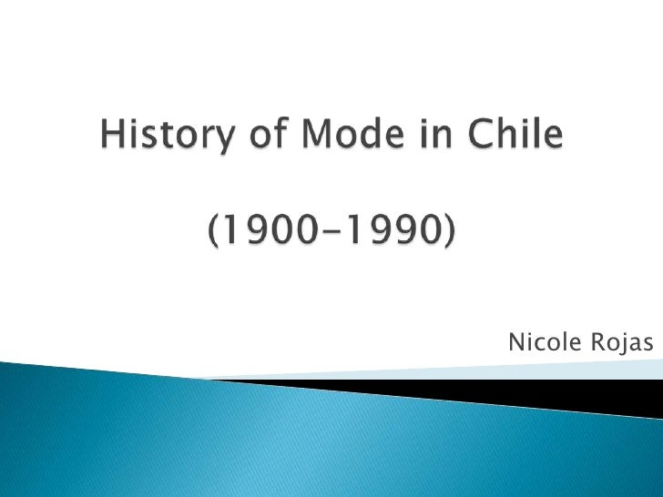 History of Mode in Chile(1900-1990)<br />Nicole Rojas<br />