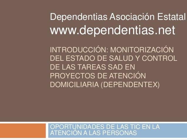 Dependentias Asociación Estatal  www.dependentias.net  INTRODUCCIÓN: MONITORIZACIÓN  DEL ESTADO DE SALUD Y CONTROL  DE LAS...