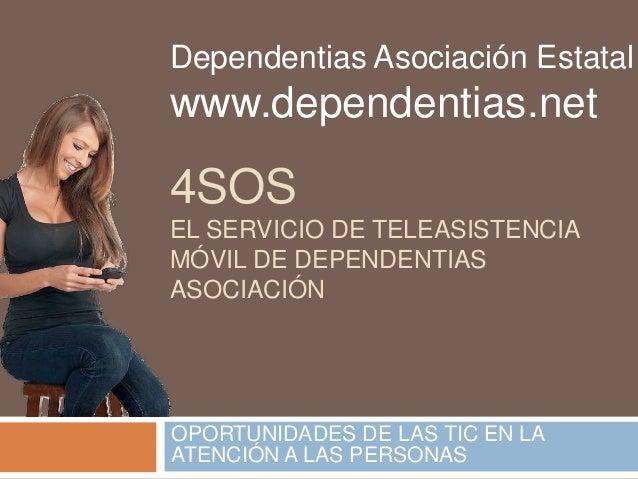 Dependentias Asociación Estatal  www.dependentias.net  4SOS  EL SERVICIO DE TELEASISTENCIA  MÓVIL DE DEPENDENTIAS  ASOCIAC...