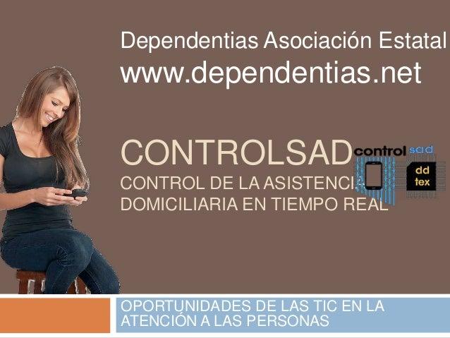 Dependentias Asociación Estatal  www.dependentias.net  CONTROLSAD  CONTROL DE LA ASISTENCIA  DOMICILIARIA EN TIEMPO REAL  ...