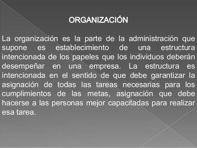 ORGANIZACIÓN La organización es la parte de la administración que supone es establecimiento de una estructura intencionada...