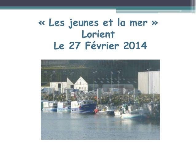 « Les jeunes et la mer » Lorient Le 27 Février 2014