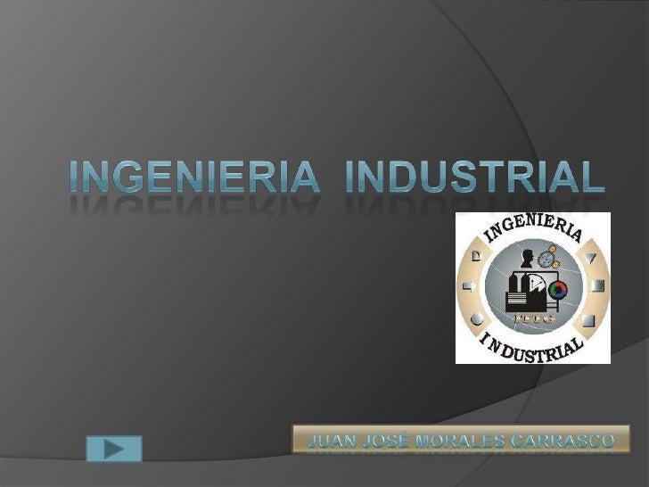  INTRODUCCIÓN. INGENIERIA INDUSTRIAL Y OTROS.  AUTORES EN S HISTORIA. FUNCIONES Y ATRIBUCIONES. CAMPO O AMBITO DEL ING...