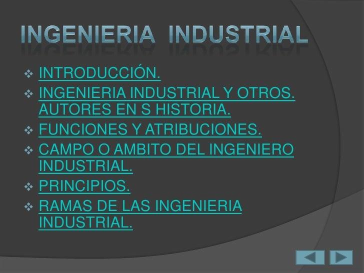   La ingeniería industrial es una rama de la ingeniería    que se ocupa del desarrollo, mejora, implantación y    evalua...