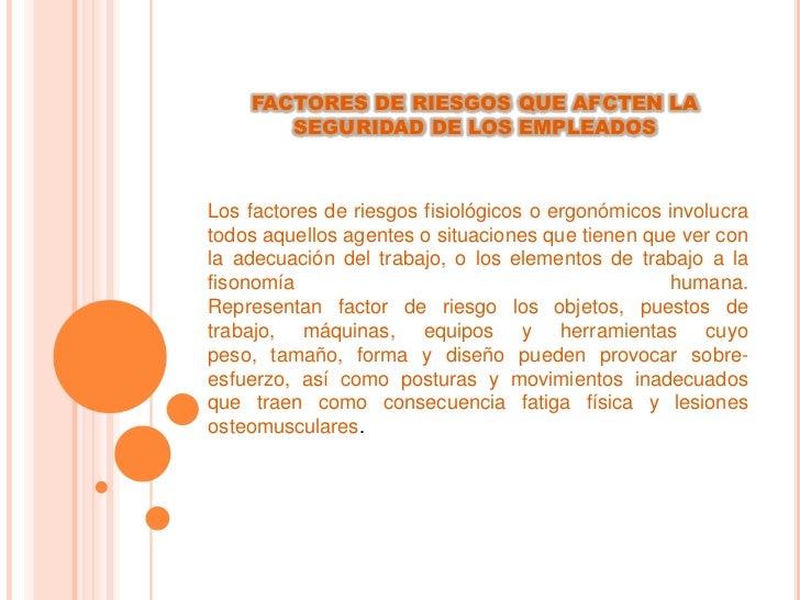 FACTORES DE RIESGOS QUE AFCTEN LA       SEGURIDAD DE LOS EMPLEADOSLos factores de riesgos fisiológicos o ergonómicos invol...