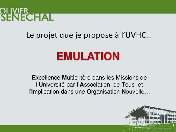 Le projet que je propose à l'UVHC…          EMULATION  Excellence Multicritère dans les Missions de    l'Université par l'...