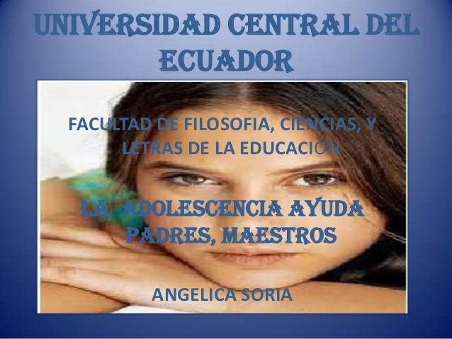 UNIVERSIDAD CENTRAL DEL        ECUADOR  FACULTAD DE FILOSOFIA, CIENCIAS, Y       LETRAS DE LA EDUCACIÓN   LA ADOLESCENCIA ...