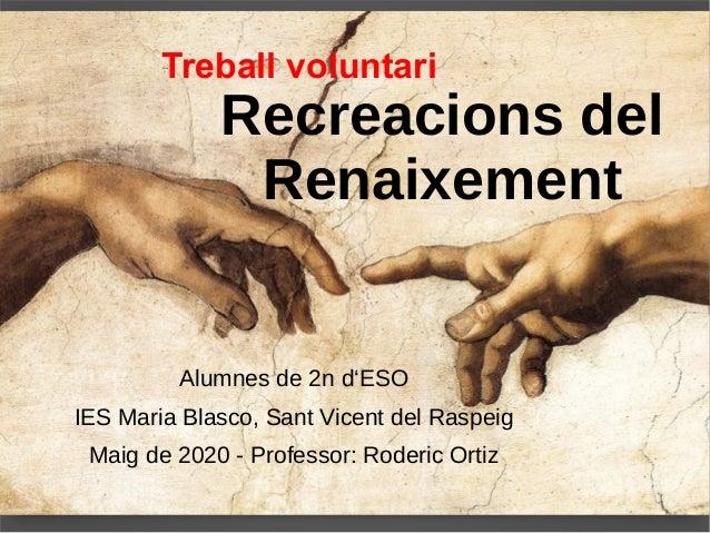 Treball voluntari Recreacions del Renaixement Alumnes de 2n d'ESO IES Maria Blasco, Sant Vicent del Raspeig Maig de 2020 -...
