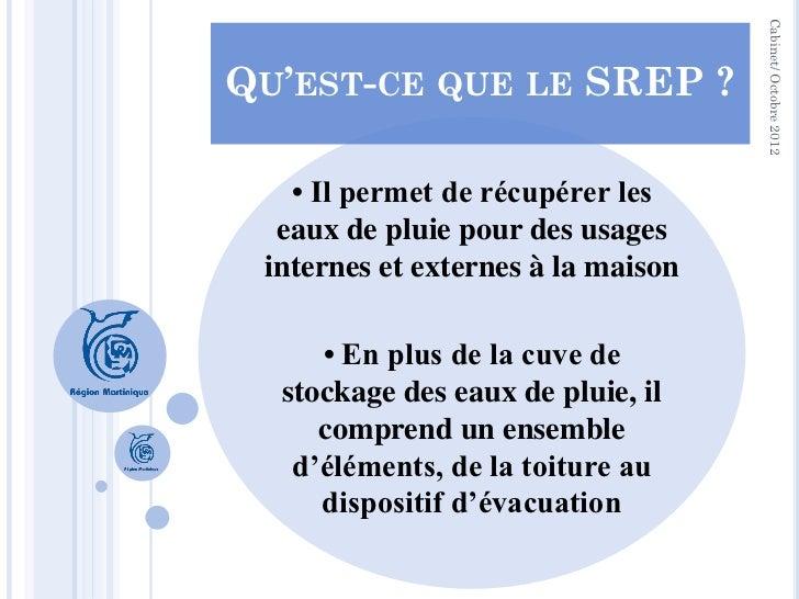 Cabinet/ Octobre 2012QU'EST-CE QUE LE SREP ?   • Il permet de récupérer les  eaux de pluie pour des usages internes et ext...