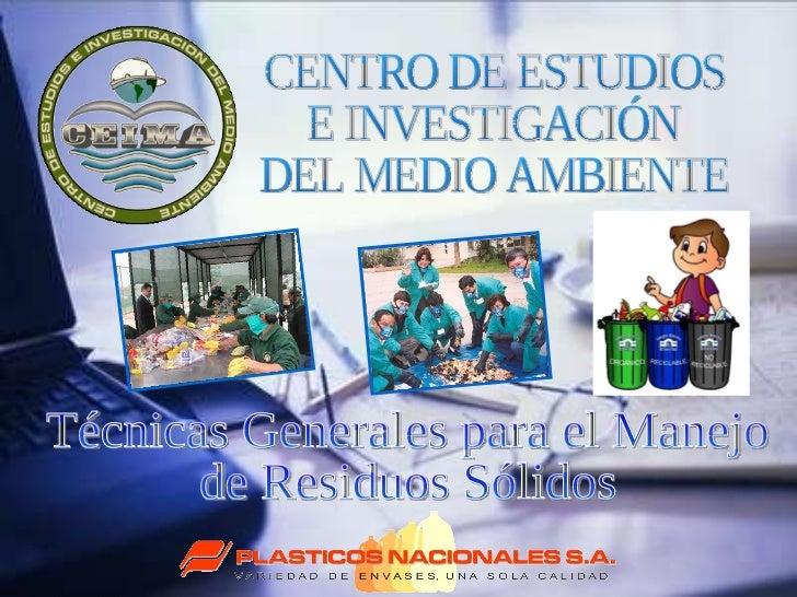 CENTRO DE ESTUDIOS  E INVESTIGACIÓN  DEL MEDIO AMBIENTE Técnicas Generales para el Manejo  de Residuos Sólidos