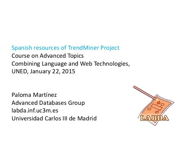 Spanish resources of TrendMiner Project Course on Advanced Topics Combining Language and Web Technologies, UNED, January 2...