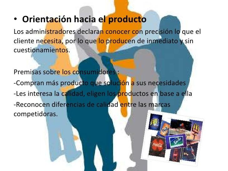• Orientación hacia el productoLos administradores declaran conocer con precisión lo que elcliente necesita, por lo que lo...