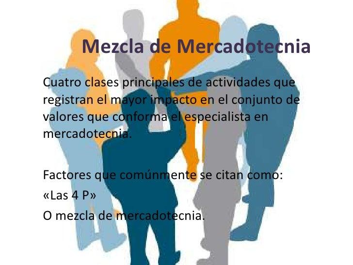 Mezcla de MercadotecniaCuatro clases principales de actividades queregistran el mayor impacto en el conjunto devalores que...