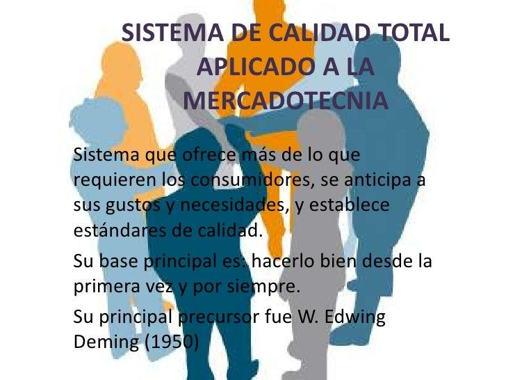 SISTEMA DE CALIDAD TOTAL           APLICADO A LA          MERCADOTECNIASistema que ofrece más de lo querequieren los consu...