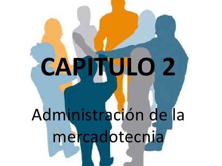 CAPITULO 2Administración de la  mercadotecnia