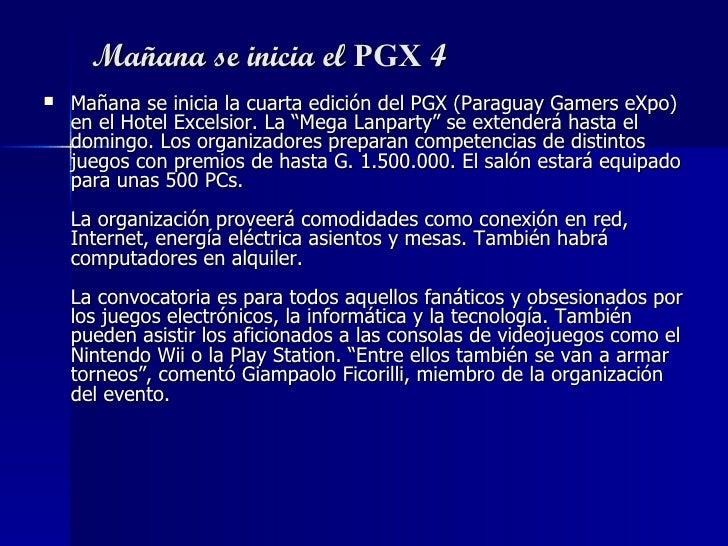 Mañana se inicia el  PGX  4 <ul><li>Mañana se inicia la cuarta edición del PGX (Paraguay Gamers eXpo) en el Hotel Excelsio...