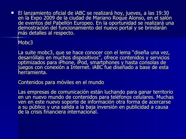 <ul><li>El lanzamiento oficial de iABC se realizará hoy, jueves, a las 19:30 en la Expo 2009 de la ciudad de Mariano Roque...